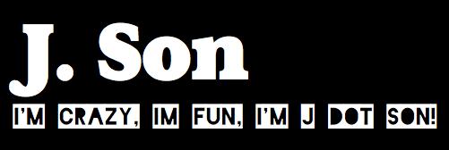 Crazy. Fun. JDotSon.